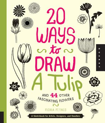 20 Ways to Draw a Tulip and 44 Other Fascinating Flowers By Congdon, Lisa